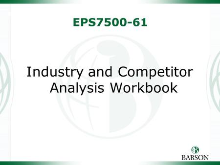 EPS7500-61 Industry and Competitor Analysis Workbook.