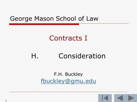 1 George Mason School of Law Contracts I H.Consideration F.H. Buckley