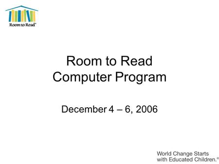 Room to Read Computer Program December 4 – 6, 2006.