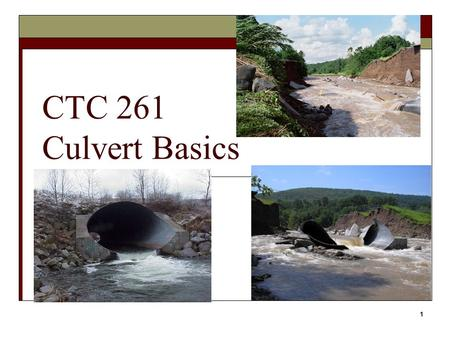 1 CTC 261 Culvert Basics. 2 Objectives Students should have the ability to:  Describe the different materials used for culverts  Describe the two types.