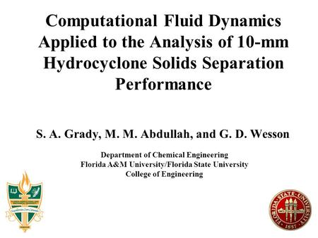 Computational Fluid Dynamics Applied to the Analysis of 10-mm Hydrocyclone Solids Separation Performance S. A. Grady, M. M. Abdullah, and G. D. Wesson.