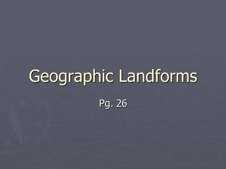 Geographic Landforms Pg. 26. Fjord ► A fjord (or fiord) is a narrow inlet of the sea between cliffs or steep slopes, which results from marine inundation.