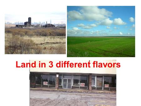 Land in 3 different flavors. Brownfield Redevelopment.