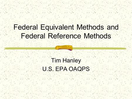 Federal Equivalent Methods and Federal Reference Methods Tim Hanley U.S. EPA OAQPS.
