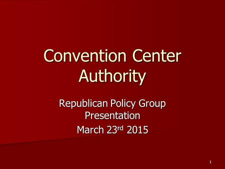 1 Convention Center Authority Republican Policy Group Presentation March 23 rd 2015.