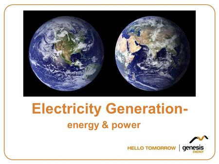Electricity Generation- energy & power. Today we will learn … What is energy? What is power? What is electricity? How is electricity generated?