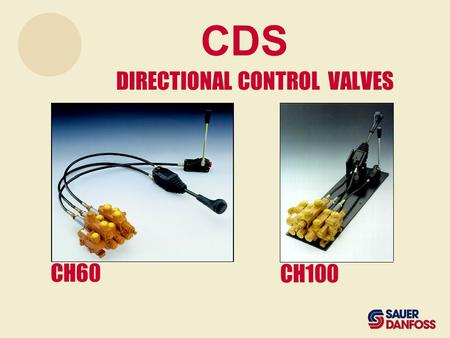 CDS DIRECTIONAL CONTROL VALVES CH60 CH100. FEATURES AND BENEFITS 3 - Cost saving products 2 - Easy servicing 4 - High quality level 5 - Good Performance.