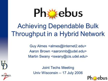 Achieving Dependable Bulk Throughput in a Hybrid Network Guy Almes Aaron Brown Martin Swany Joint Techs Meeting Univ Wisconsin -- 17 July 2006.