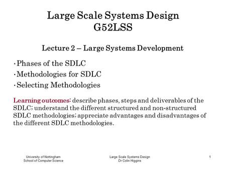 University of Nottingham School of Computer Science Large Scale Systems Design Dr Colin Higgins 1 Large Scale Systems Design G52LSS Lecture 2 – Large Systems.