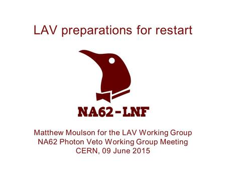 Matthew Moulson for the LAV Working Group NA62 Photon Veto Working Group Meeting CERN, 09 June 2015 LAV preparations for restart.