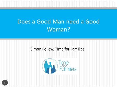 Simon Pellew, Time for Families Does a Good Man need a Good Woman? 1.