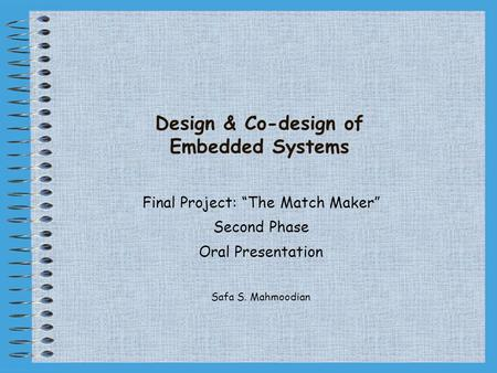 "Design & Co-design of Embedded Systems Final Project: ""The Match Maker"" Second Phase Oral Presentation Safa S. Mahmoodian."