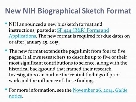 New NIH Biographical Sketch Format NIH announced a new biosketch format and instructions, posted at SF 424 (R&R) Forms and Applications. The new format.