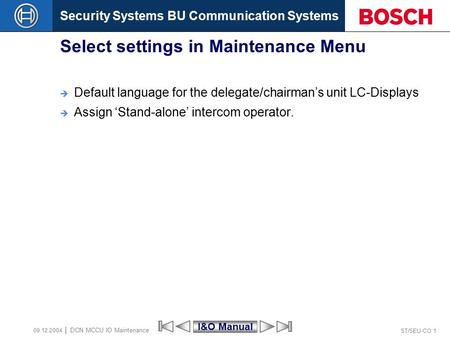 Security Systems BU Communication Systems ST/SEU-CO 1 DCN MCCU IO Maintenance 09.12.2004 Select settings in Maintenance Menu  Default language for the.