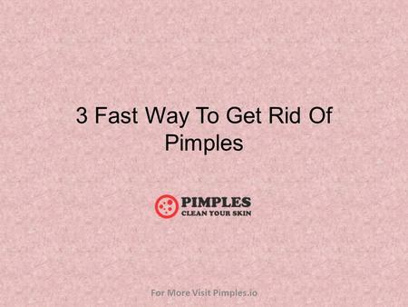3 Fast Way To Get Rid Of Pimples For More Visit Pimples.io.