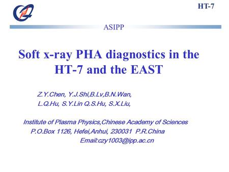 HT-7 Soft x-ray PHA diagnostics in the HT-7 and the EAST Z.Y.Chen, Y.J.Shi,B.Lv,B.N.Wan, L.Q.Hu, S.Y.Lin Q.S.Hu, S.X.Liu, Institute of Plasma Physics,Chinese.