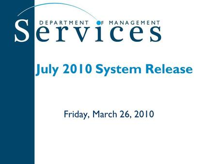 July 2010 System Release Friday, March 26, 2010. 2 System Wide Changes New branding -- People First logo, colors, header, footers on home pages, Web site.