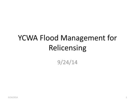 YCWA Flood Management for Relicensing 9/24/14 9/24/20141.