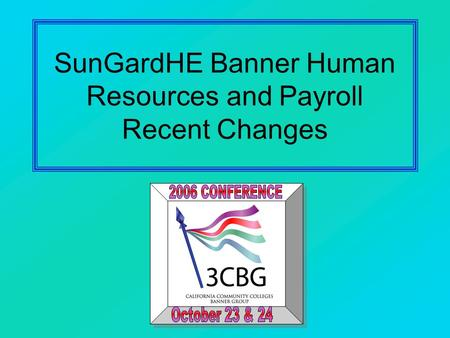 SunGardHE Banner Human Resources and Payroll Recent Changes.