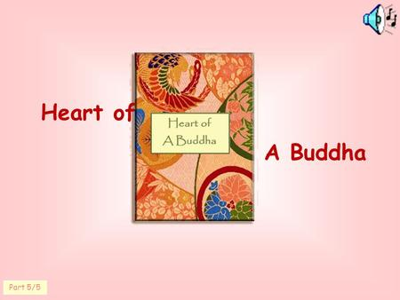 Heart of A Buddha Part 5/5. Everything that happens to us We alone we ourselves have thought, said or done are responsible for our lives. is the result.