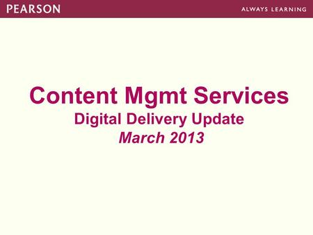 Content Mgmt Services Digital Delivery Update March 2013.