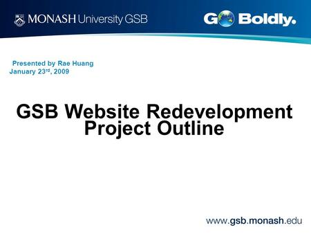 Presented by Rae Huang January 23 rd, 2009 GSB Website Redevelopment Project Outline.