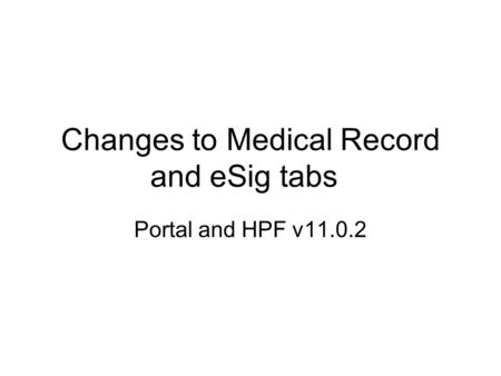 Changes to Medical Record and eSig tabs Portal and HPF v11.0.2.