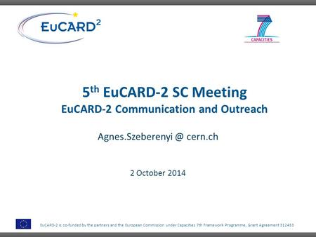 EuCARD-2 is co-funded by the partners and the European Commission under Capacities 7th Framework Programme, Grant Agreement 312453 5 th EuCARD-2 SC Meeting.
