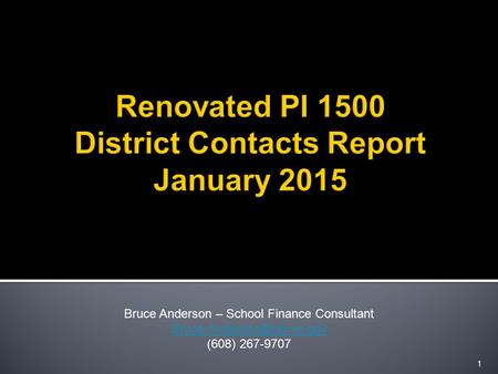 1 Bruce Anderson – School Finance Consultant (608) 267-9707.
