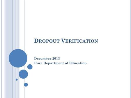 D ROPOUT V ERIFICATION December 2013 Iowa Department of Education.