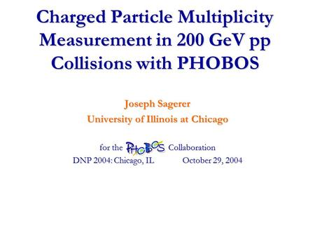 Charged Particle Multiplicity Measurement in 200 GeV pp Collisions with PHOBOS Joseph Sagerer University of Illinois at Chicago for the Collaboration DNP.