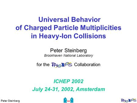 Peter Steinberg Universal Behavior of Charged Particle Multiplicities in Heavy-Ion Collisions Peter Steinberg Brookhaven National Laboratory for the PHOBOS.