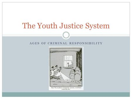 AGES OF CRIMINAL RESPONSIBILITY The Youth Justice System.