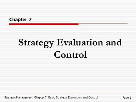 Strategic Management: Chapter 7 Basic Strategy Evaluation and Control Page 1 Strategy Evaluation and Control Chapter 7.