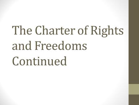 "The Charter of Rights and Freedoms Continued. Section 3-5Democratic Rights Found in section 3, the right to vote (also referred to as the ""franchise"")"