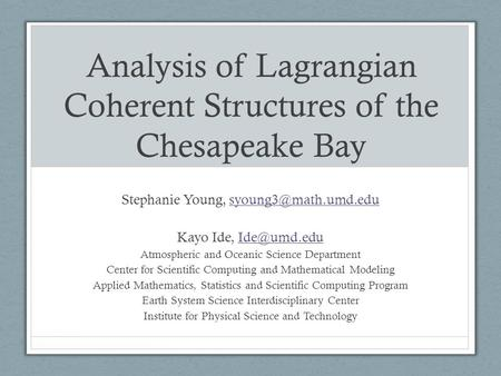 Analysis of Lagrangian Coherent Structures of the Chesapeake Bay Stephanie Young, Kayo Ide,
