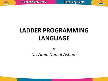 LADDER PROGRAMMING LANGUAGE by Dr. Amin Danial Asham.