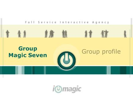 Group Magic Seven Group profile. 2 Complex wide of services Marketing (marketing plans and campaigns, media campaigns nad market research-both in cooperation,
