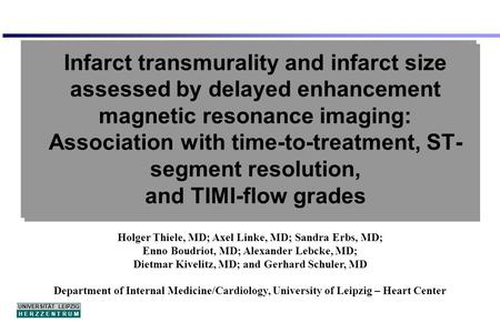 UNIVERSITÄT LEIPZIG H E R Z Z E N T R U M Infarct transmurality and infarct size assessed by delayed enhancement magnetic resonance imaging: Association.