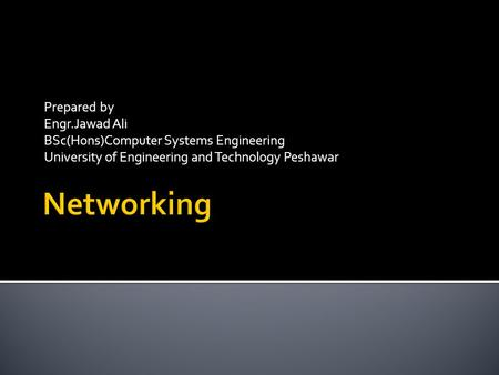 Prepared by Engr.Jawad Ali BSc(Hons)Computer Systems Engineering University of Engineering and Technology Peshawar.