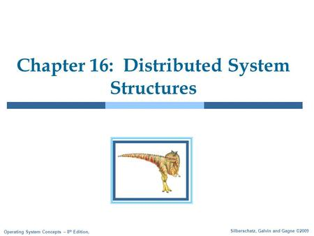 Silberschatz, Galvin and Gagne ©2009 Operating System Concepts – 8 th Edition, Chapter 16: Distributed System Structures.