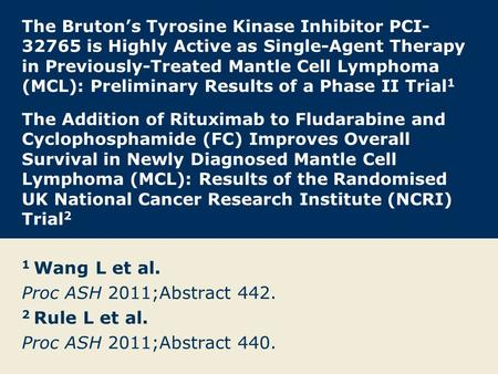 The Bruton's Tyrosine Kinase Inhibitor PCI- 32765 is Highly Active as Single-Agent Therapy in Previously-Treated Mantle Cell Lymphoma (MCL): Preliminary.