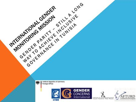 INTERNATIONAL GENDER MONITORING MISSION GENDER PARITY – STILL A LONG WAY TO ACHIEVE INCLUSIVE GOVERNANCE IN TUNISIA.