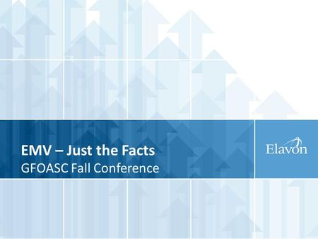 EMV – Just the Facts GFOASC Fall Conference. Speakers and Housekeeping EMV: Just the Facts Presentation 2 45 minute presentation 10 minute Q&A after presentation.