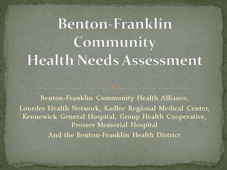 Benton-Franklin Community Health Alliance, Lourdes Health Network, Kadlec Regional Medical Center, Kennewick General Hospital, Group Health Cooperative,