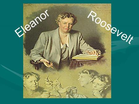 Eleanor Eleanor Roosevelt. Childhood/Education/Family Born in New YorkBorn in New York Attended finishing school in EnglandAttended finishing school in.