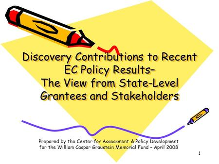 1 Discovery Contributions to Recent EC Policy Results– The View from State-Level Grantees and Stakeholders Prepared by the Center for Assessment & Policy.