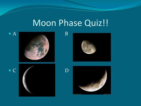 Moon Phase Quiz!! AB CD. Ch 28  video.htm.