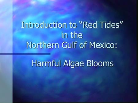 "Introduction to ""Red Tides"" in the Northern Gulf of Mexico: Harmful Algae Blooms."