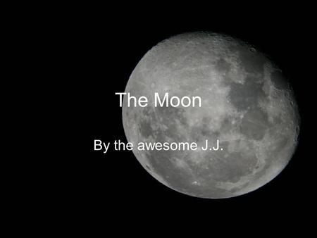 The Moon By the awesome J.J.. What would happen with no moon? Orpheus crashes into earth. Then a big explosion.